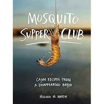Mosquito Supper Club - Cajun Recipes from a Disappearing Bayou by Meli