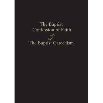 1689 Baptist Confession of Faith & the Baptist Catechism by James