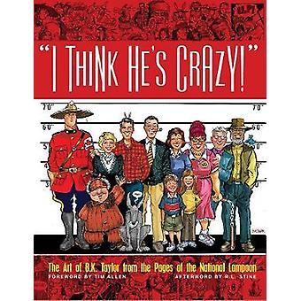 I Think He's Crazy! - The Art of B.K. Taylor from the pages of the Nat