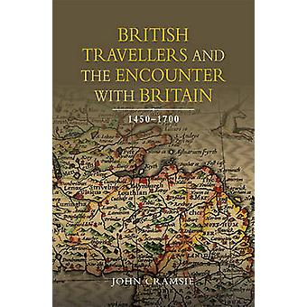 British Travellers and the Encounter with Britain - 1450-1700 by John