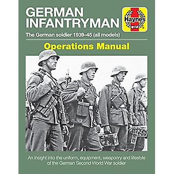 German Infantryman Operations Manual - The German soldier 1939-45 (all