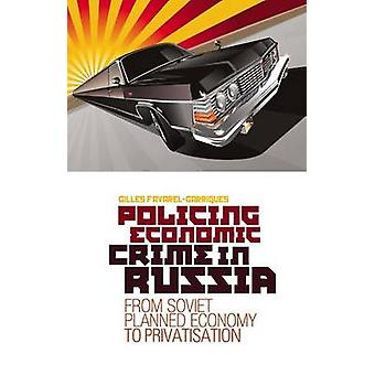 Policing Economic Crime in Russia - From Soviet Planned Economy to Cap