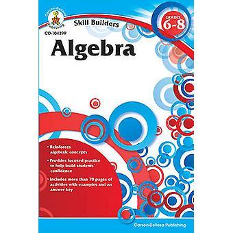 Algebra - Grades 6-8 by Carson-Dellosa Publishing - 9781936023158 Book