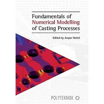Fundamentals of Numerical Modelling of Casting Processes by Jesper Ha