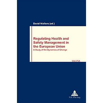 Regulating Health and Safety Management in the European Union - A Stud
