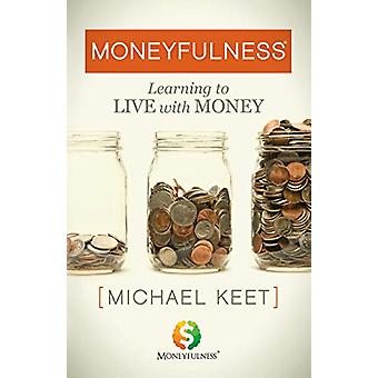 Moneyfulness (R) - Learning to Live with Money by Michael Keet - 97816