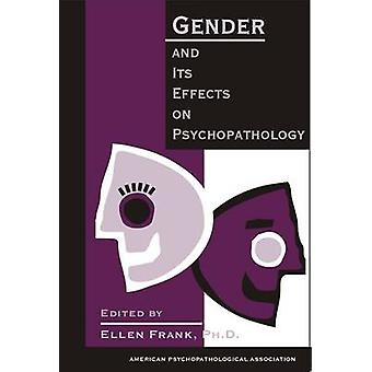 Gender and Its Effects on Psychopathology by Ellen Frank - 9780880487