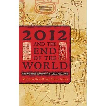 2012 and the End of the World - The Western Roots of the Maya Apocalyp