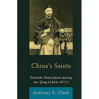 China's Saints - Catholic Martyrdom During the Qing (1644-1911) by Ant