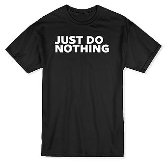 """Just Do Nothing"" Funny Quote Men's T-shirt"