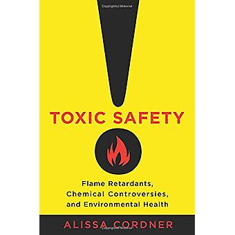 Toxic Safety - Flame Retardants - Chemical Controversies - and Environ