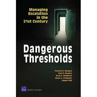 Dangerous Thresholds  Managing Escalation in the 21st Century by Forrest E Morgan & Karl P Mueller & Evan S Medeiros & Kevin L Pollpeter & Roger Cliff