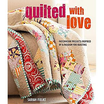 Quilted with Love - Patchwork Projects Inspired by a Passion for Quilt