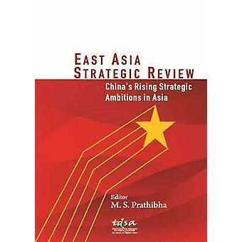 East Asia Strategic Review - China's Rising Strategic Ambitions in Asi