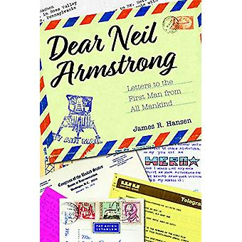 Dear Neil Armstrong - Letters to the First Man from All Mankind by Jam