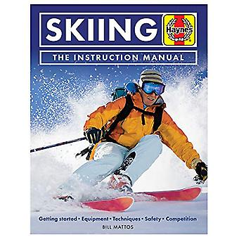 Skiing Manual - Getting started - Equipment - Techniques - Safety - Co