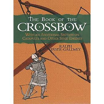 The Book of the Crossbow by Ralph Payne-Gallwey - 9781861185921 Book