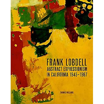 Frank Lobdell - Abstract Expressionism in California - 1945-1967 by Th