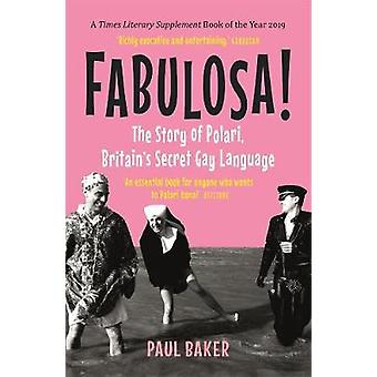 Fabulosa! - The Story of Polari - Britain's Secret Gay Language by Pau
