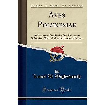 Aves Polynesiae - A Catalogue of the Birds of the Polynesian Subregion