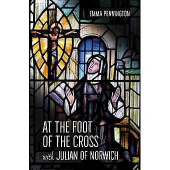 At the Foot of the Cross with Julian of Norwich by Pennington & Emma