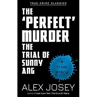 The Perfect Murder The Trial of Sunny Ang by Josey & Alex