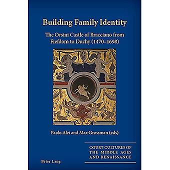 Building Family Identity: The Orsini Castle of Bracciano from Fiefdom to Duchy (1470-1698) (Court Cultures of the Middle Ages and Renaissance)