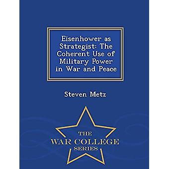 Eisenhower as Strategist - The Coherent Use of Military Power in War a