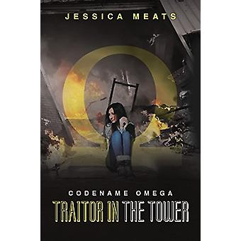 Codename Omega - Traitor in the Tower by Jessica Meats - 9781483408415