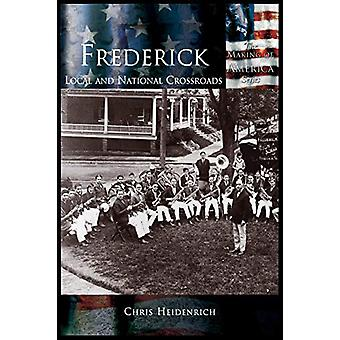 Frederick - Local and National Crossroads by Chris Heidenrich - 978158