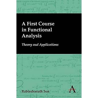 A First Course in Functional Analysis - Theory and Applications by Rab