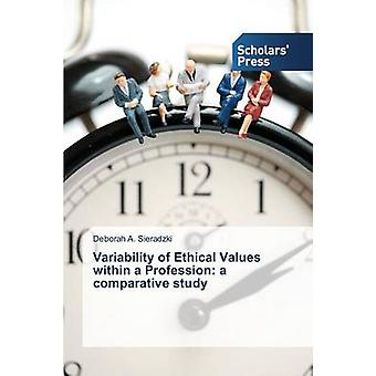 Variability of Ethical Values Within a Profession - A Comparative Stud