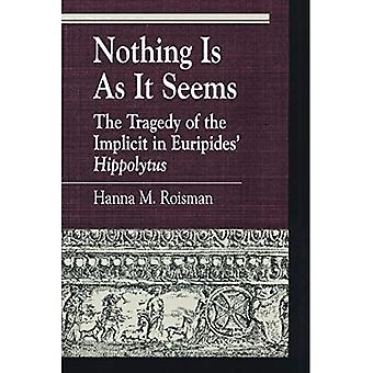 """Nothing is as it Seems: The Tragedy of the Implicit in Euripides' """"Hippolytus"""" - Greek Studies: Interdisciplinary Approaches (Paperback)"""