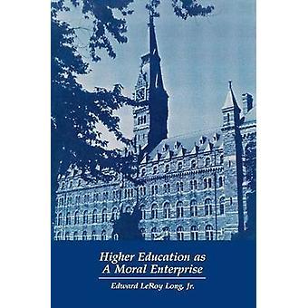Higher Education as a Moral Enterprise by Long & Edward LeRoy & Jr.