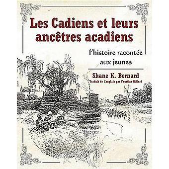 Les Cadiens et leurs ancetres acadiens by Shane K. Bernard