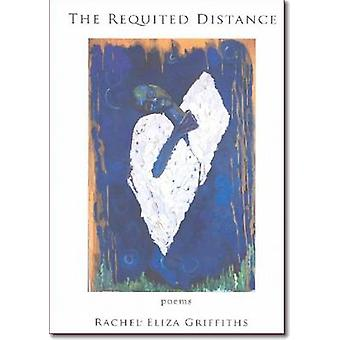 The Requited Distance by Rachel Eliza Griffiths