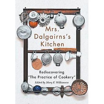 Mrs Dalgairns's Kitchen Rediscovering The Practice of Cookery Carleton Library Series Rediscovering The Practice of Cookery