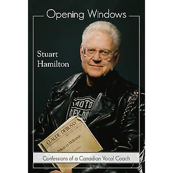 Opening Windows  Confessions of a Canadian Vocal Coach by Foreword by Lotfi Mansouri Stuart Hamilton