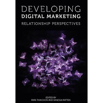 Developing Digital Marketing by Edited by Park Thaichon & Edited by Vanessa Ratten