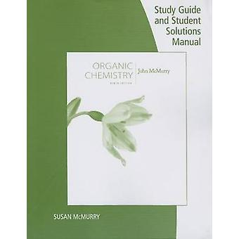 Study Guide with Student Solutions Manual for McMurrys Organic  Chemistry 9th by John E. McMurry