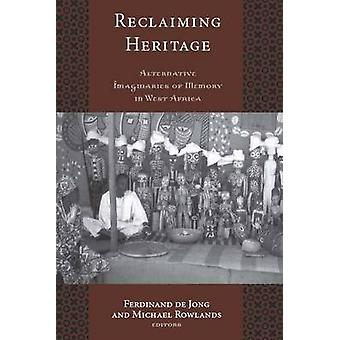 Reclaiming Heritage Alternative Imaginaries of Memory in West Africa University College London Institute of Archaeology Publications