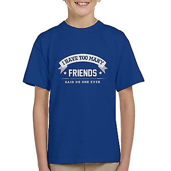 I Have Too Many Friends Said No One Ever Kid's T-Shirt