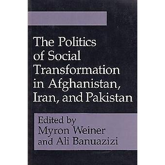 The Politics of Social Transformation in Afghanistan - Iran and Pakis