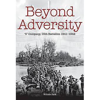 Beyond Adversity - 'U' Company - 15th Battalion - 1941-1942 by William