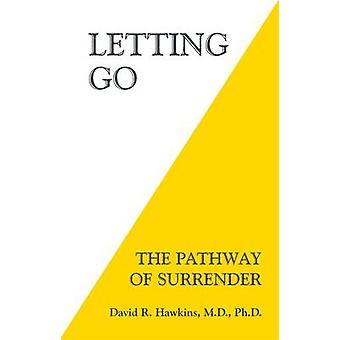 Letting Go - The Pathway of Surrender by David R. Hawkins - 9781401945