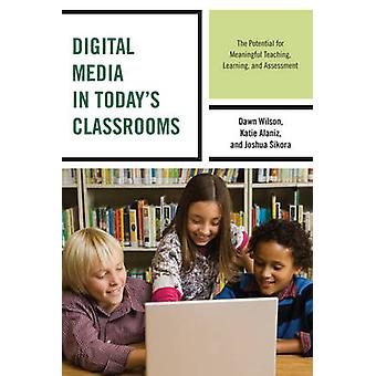 Digital Media in Today's Classrooms - The Potential for Meaningful Tea