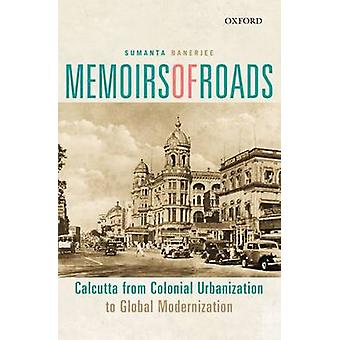 Memoirs of Roads - Calcutta from Colonial Urbanization to Global Moder