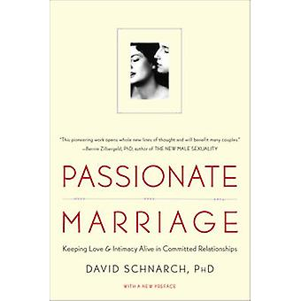 Passionate Marriage - Keeping Love and Intimacy Alive in Committed Rel