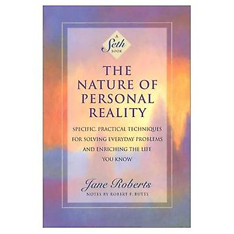 The Nature of Personal Reality: Seth Book - Specific, Practical Techniques for Solving Everyday Problems and Enriching the Life You Know (Seth Book)