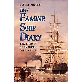 Robert Whyte's Famine Ship Diary 1847 - The Journey of an Irish Coffin